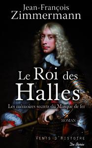 LE ROI DES HALLES, Mémoires secrets du Masque de fer