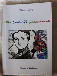 Moi, Charles B. , futur poète maudit