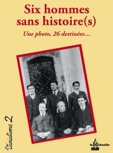 SIX HOMMES SANS HISTOIRE (S) Une photo, 26 destinées...