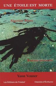 Une étoile est morte, Algerian Blues, roman mémoire