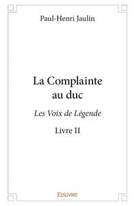 """La Complainte au duc, """"Les Voix de Légende"""" Livre II"""