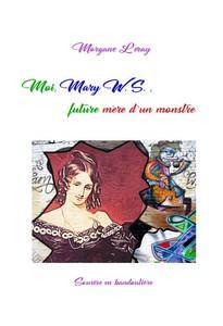 Moi, Mary W. S. , future mère d'un monstre