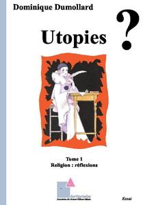 Utopies ? - Tome 1 - Religion, réflexions - Réédition févrie...