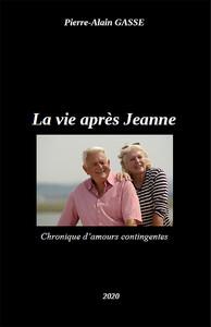 La Vie après Jeanne - Chronique d'amours contingentes