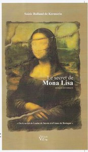 Le secret de Mona Lisa ou le secret de Louise de Savoie et d...