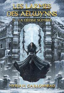 Les Larmes des Aëlwynns - 3 - La déesse sombre