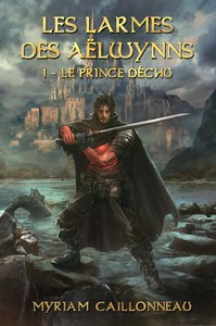 Les Larmes des Aëlwynns - 1 - Le prince déchu