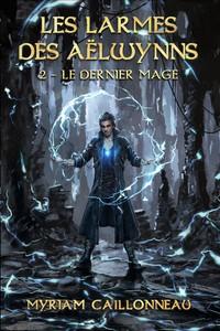 Les Larmes des Aëlwynns - 2 - Le dernier mage