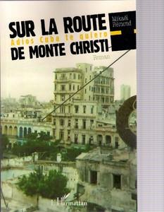 SUR LA ROUTE DE MONTE CHRISTI ADIOS CUBA TE QUIERO